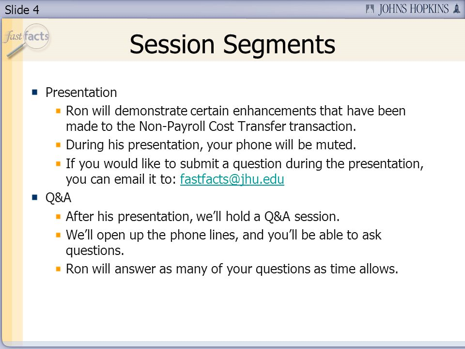 Slide 4 Session Segments Presentation Ron will demonstrate certain enhancements that have been made to the Non-Payroll Cost Transfer transaction.