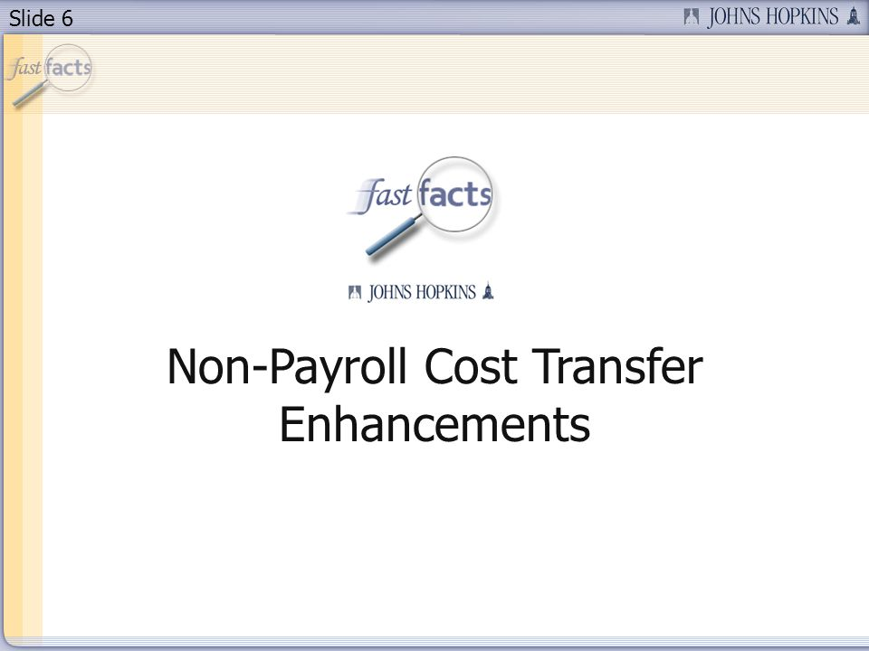Slide 6 Non-Payroll Cost Transfer Enhancements