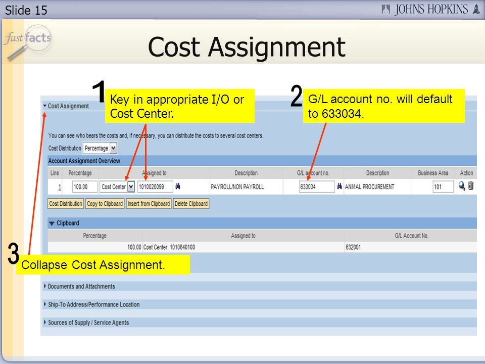 Slide 15 Key in appropriate I/O or Cost Center. Cost Assignment G/L account no.