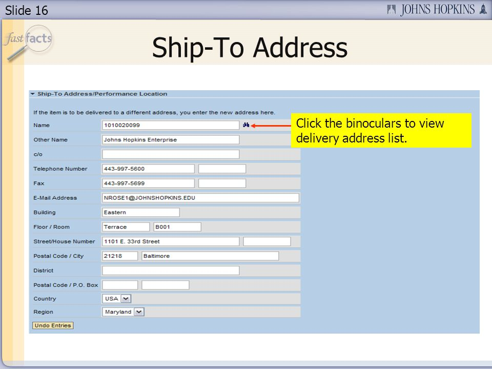 Slide 16 Ship-To Address Click the binoculars to view delivery address list.