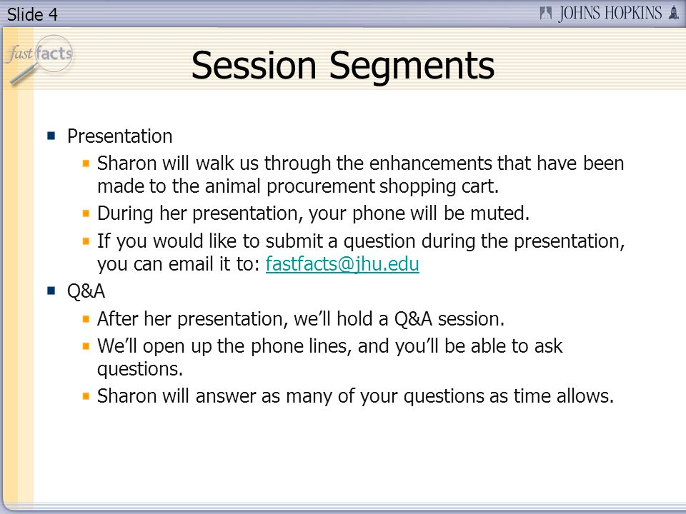 Slide 4 Session Segments Presentation Sharon will walk us through the enhancements that have been made to the animal procurement shopping cart.