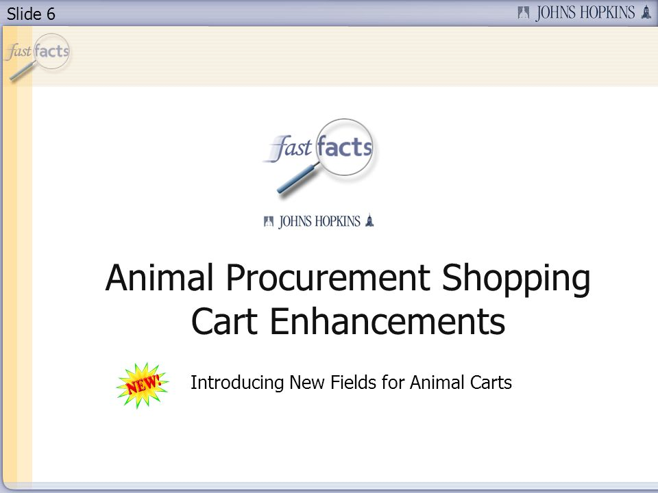 Slide 6 Introducing New Fields for Animal Carts Animal Procurement Shopping Cart Enhancements