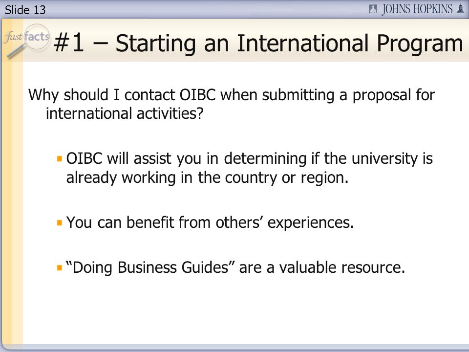 Slide 13 #1 – Starting an International Program Why should I contact OIBC when submitting a proposal for international activities.