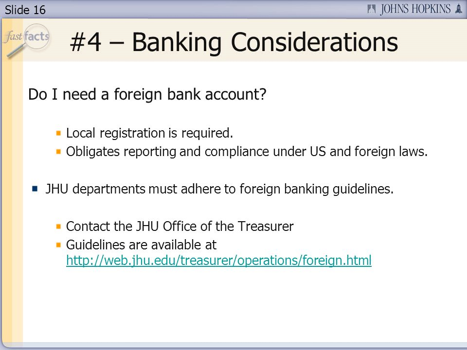 Slide 16 #4 – Banking Considerations Do I need a foreign bank account.