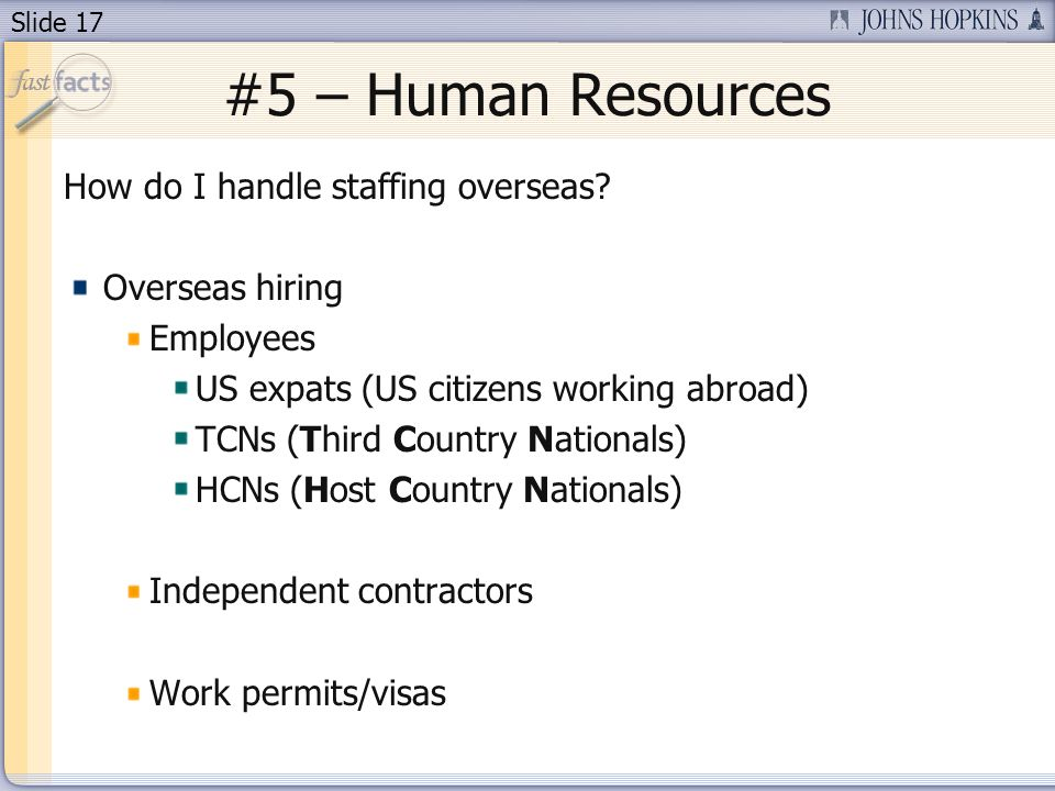 Slide 17 #5 – Human Resources How do I handle staffing overseas.