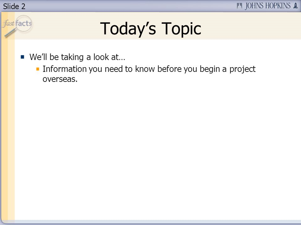 Slide 2 Todays Topic Well be taking a look at… Information you need to know before you begin a project overseas.