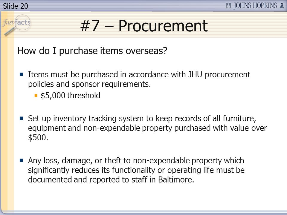 Slide 20 #7 – Procurement How do I purchase items overseas.