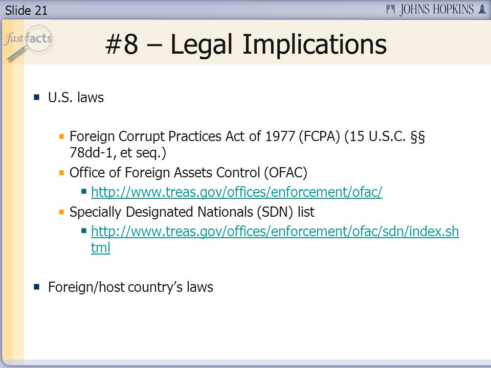 Slide 21 #8 – Legal Implications U.S. laws Foreign Corrupt Practices Act of 1977 (FCPA) (15 U.S.C.