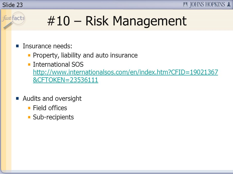 Slide 23 #10 – Risk Management Insurance needs: Property, liability and auto insurance International SOS http://www.internationalsos.com/en/index.htm CFID=19021367 &CFTOKEN=23536111 http://www.internationalsos.com/en/index.htm CFID=19021367 &CFTOKEN=23536111 Audits and oversight Field offices Sub-recipients