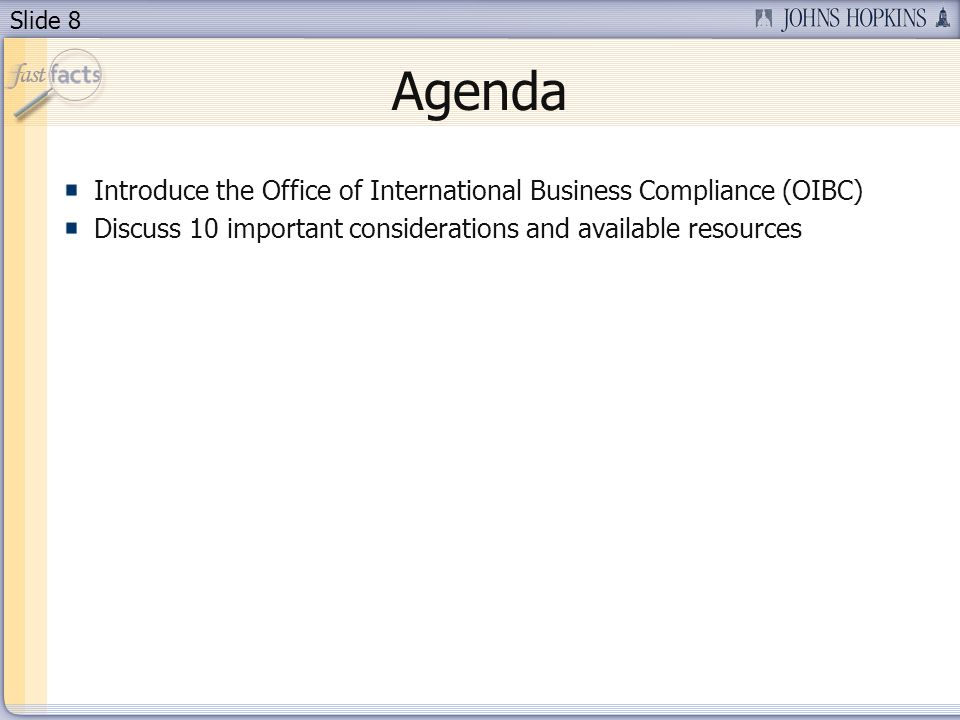 Slide 8 Agenda Introduce the Office of International Business Compliance (OIBC) Discuss 10 important considerations and available resources
