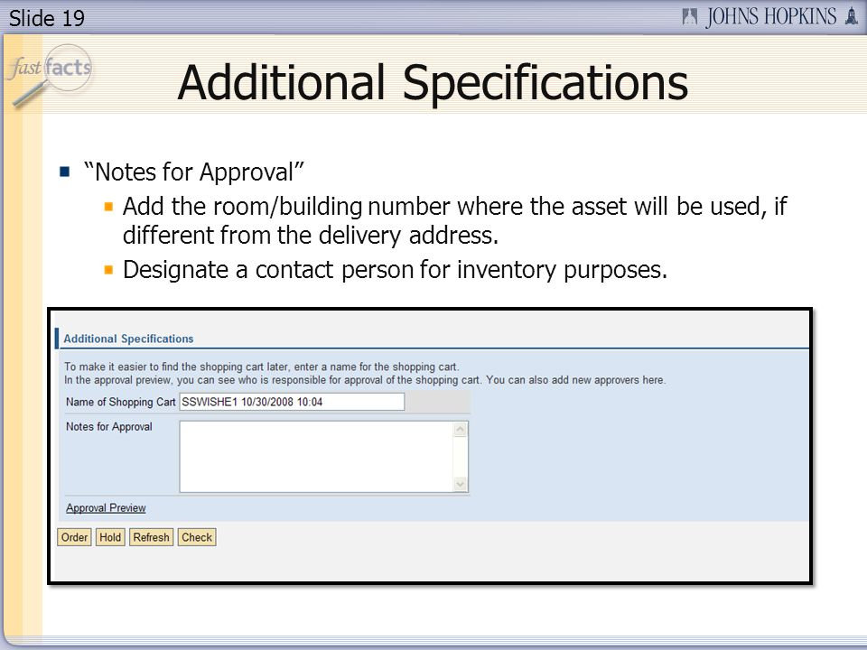 Slide 19 Additional Specifications Notes for Approval Add the room/building number where the asset will be used, if different from the delivery address.