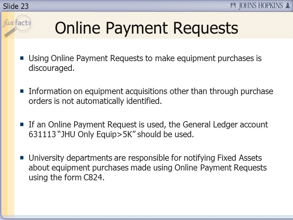 Slide 23 Online Payment Requests Using Online Payment Requests to make equipment purchases is discouraged.