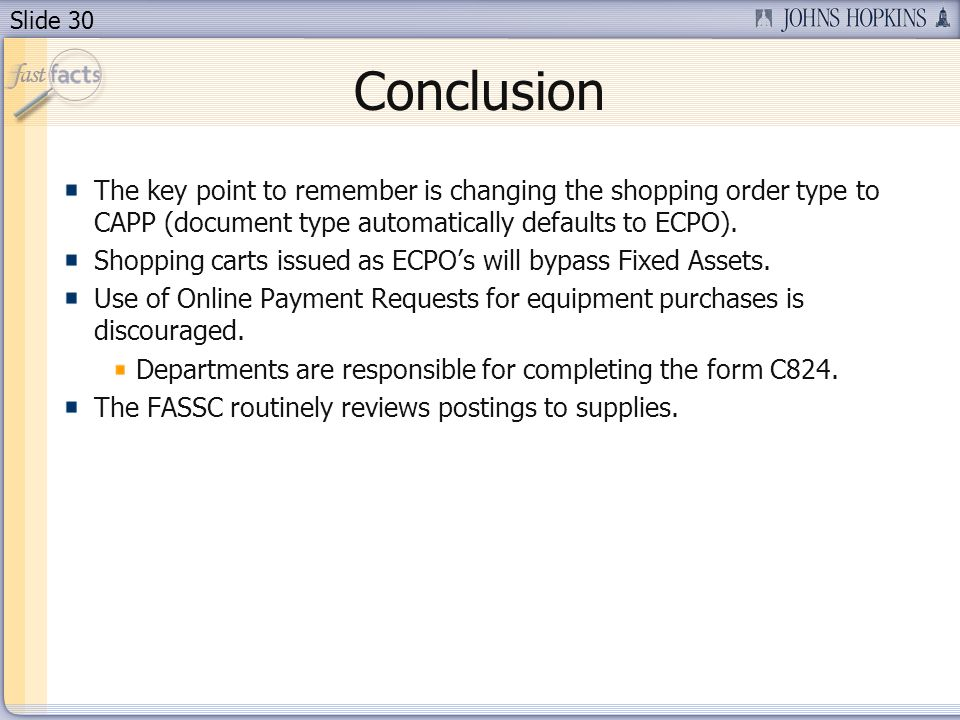 Slide 30 Conclusion The key point to remember is changing the shopping order type to CAPP (document type automatically defaults to ECPO).