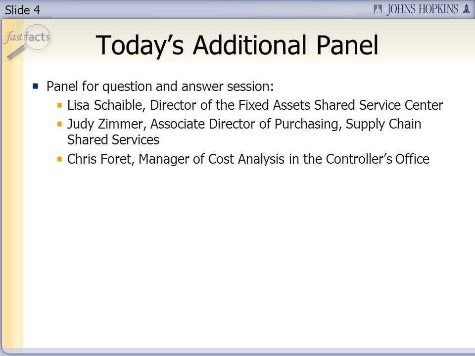 Slide 4 Todays Additional Panel Panel for question and answer session: Lisa Schaible, Director of the Fixed Assets Shared Service Center Judy Zimmer, Associate Director of Purchasing, Supply Chain Shared Services Chris Foret, Manager of Cost Analysis in the Controllers Office