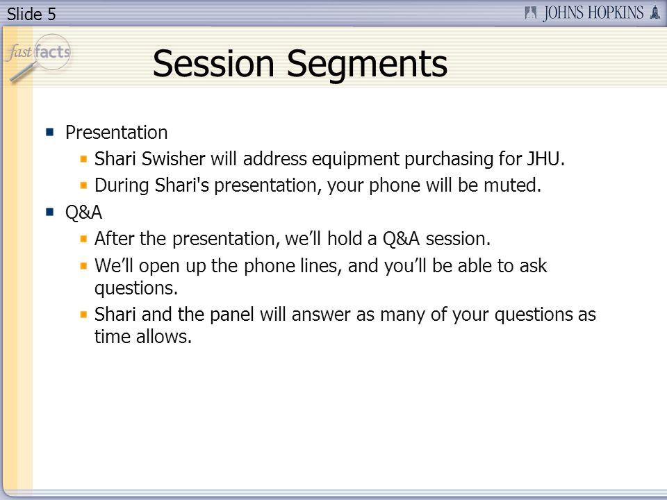 Slide 5 Session Segments Presentation Shari Swisher will address equipment purchasing for JHU.