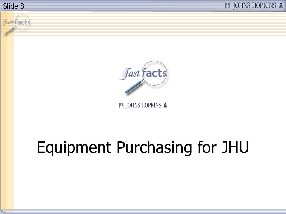 Slide 8 Equipment Purchasing for JHU