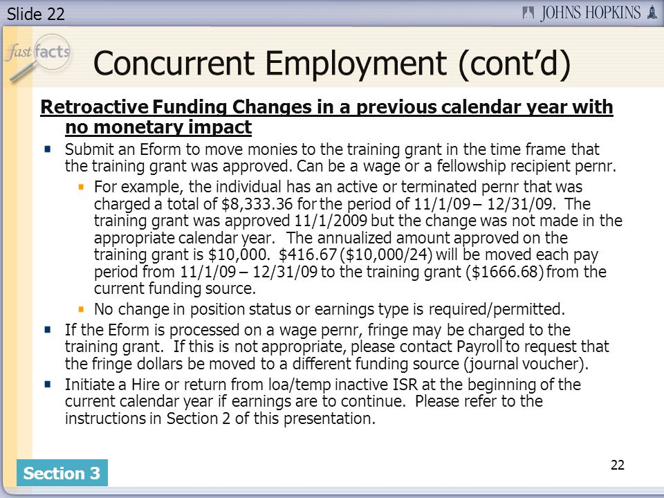 Slide 22 Concurrent Employment (contd) Retroactive Funding Changes in a previous calendar year with no monetary impact Submit an Eform to move monies to the training grant in the time frame that the training grant was approved.