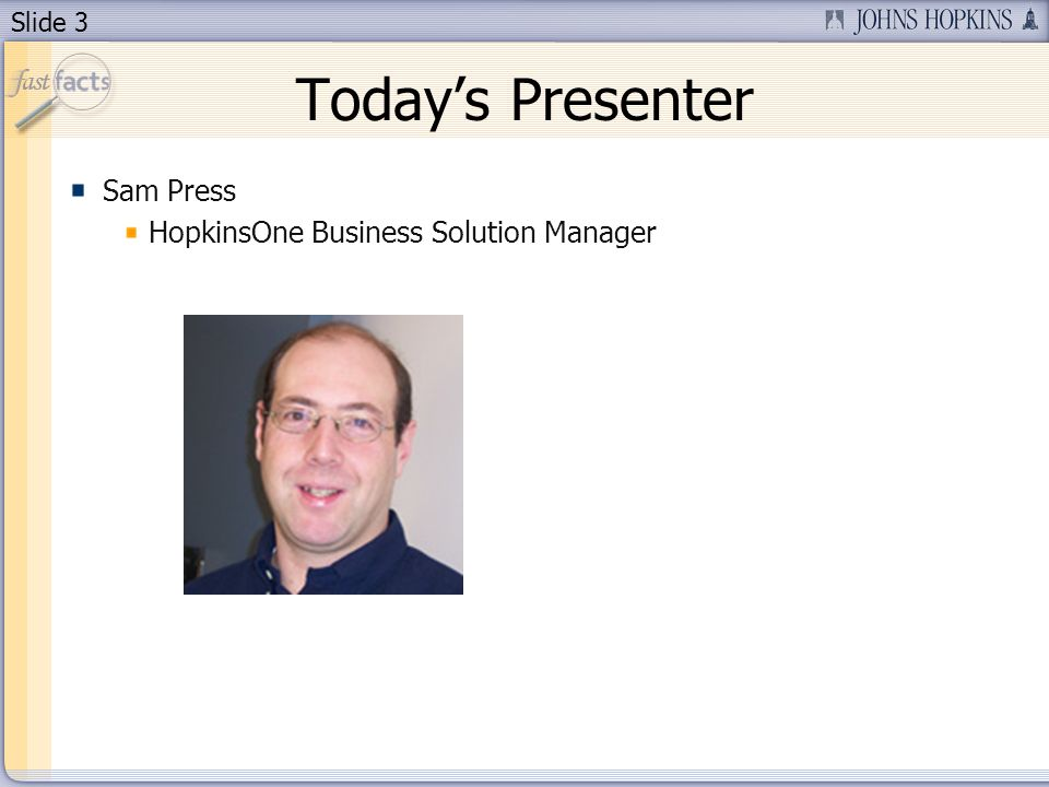 Slide 3 Todays Presenter Sam Press HopkinsOne Business Solution Manager