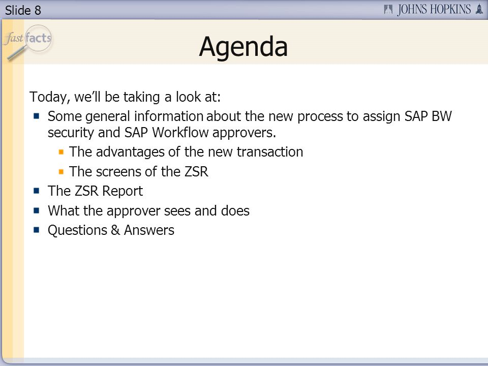 Slide 8 Agenda Today, well be taking a look at: Some general information about the new process to assign SAP BW security and SAP Workflow approvers.