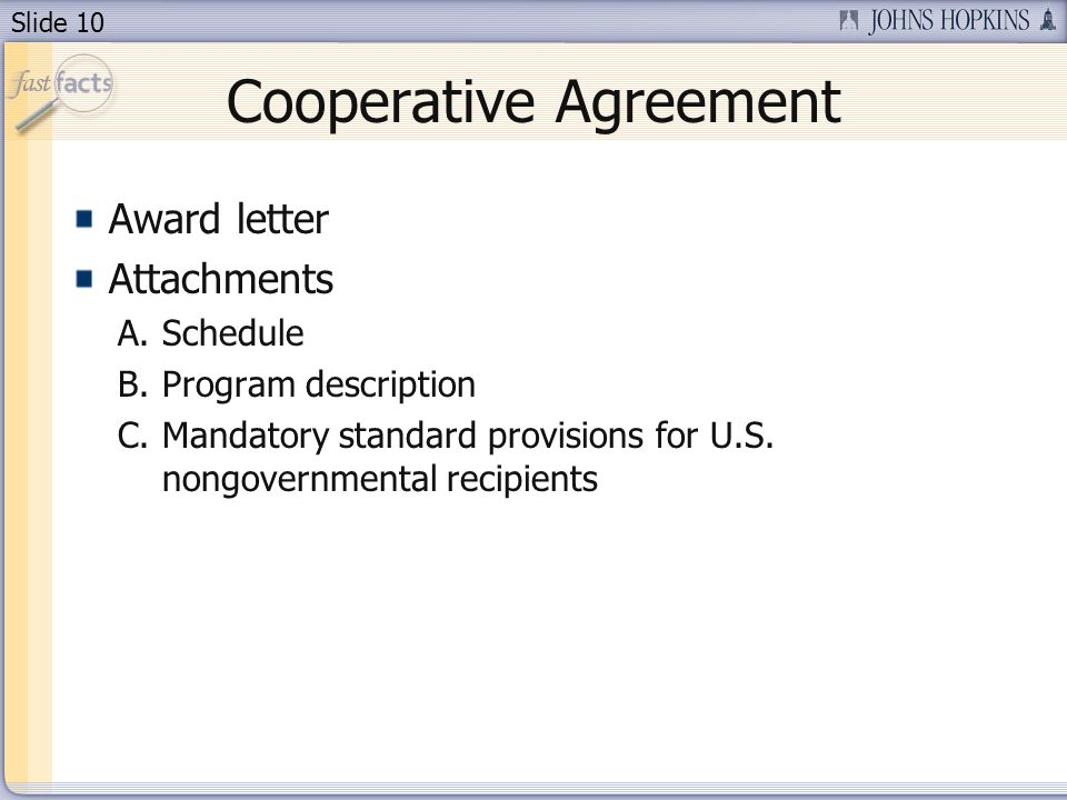 Slide 10 Cooperative Agreement Award letter Attachments A.Schedule B.Program description C.Mandatory standard provisions for U.S.