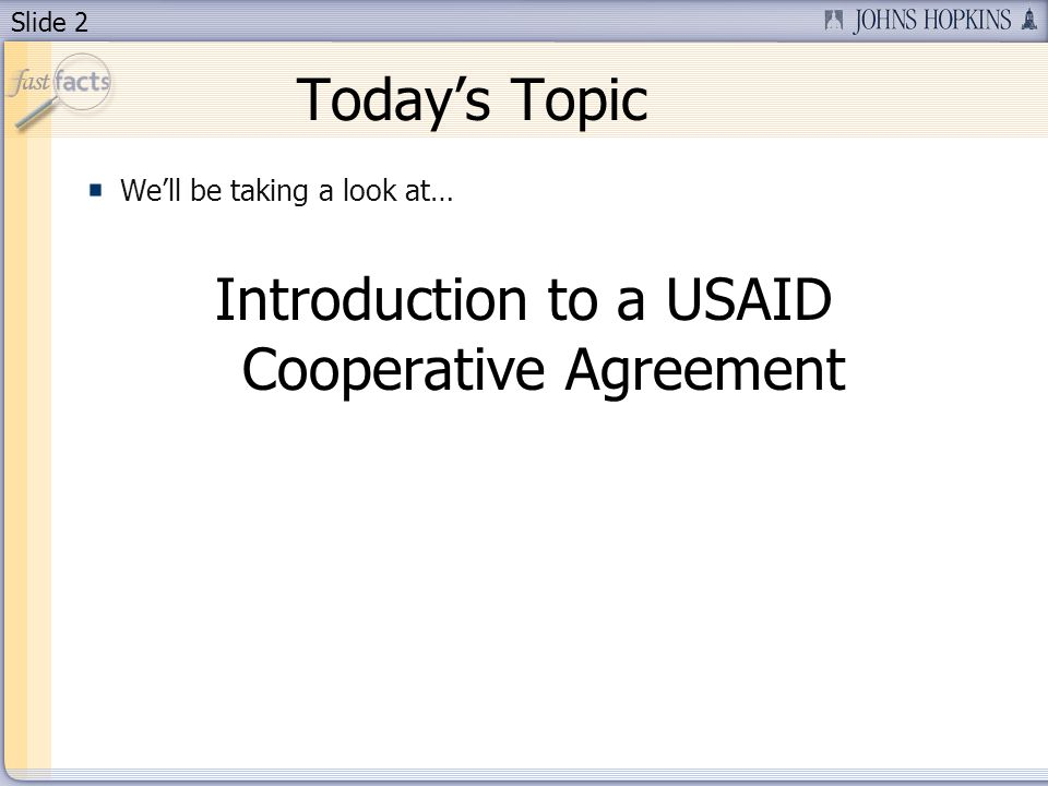 Slide 2 Todays Topic Well be taking a look at… Introduction to a USAID Cooperative Agreement