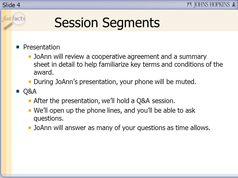 Slide 4 Session Segments Presentation JoAnn will review a cooperative agreement and a summary sheet in detail to help familiarize key terms and conditions of the award.