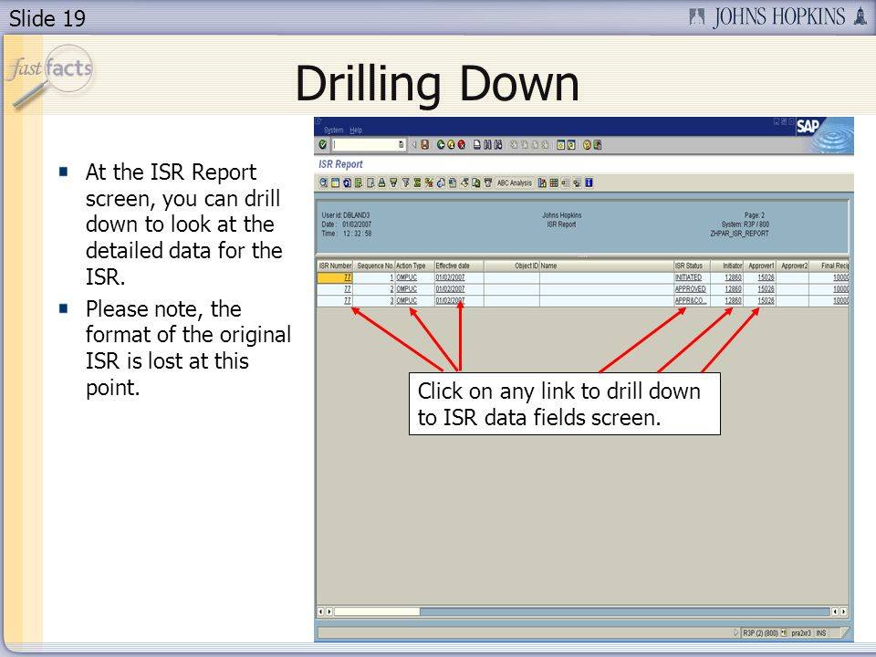 Slide 19 Drilling Down At the ISR Report screen, you can drill down to look at the detailed data for the ISR.