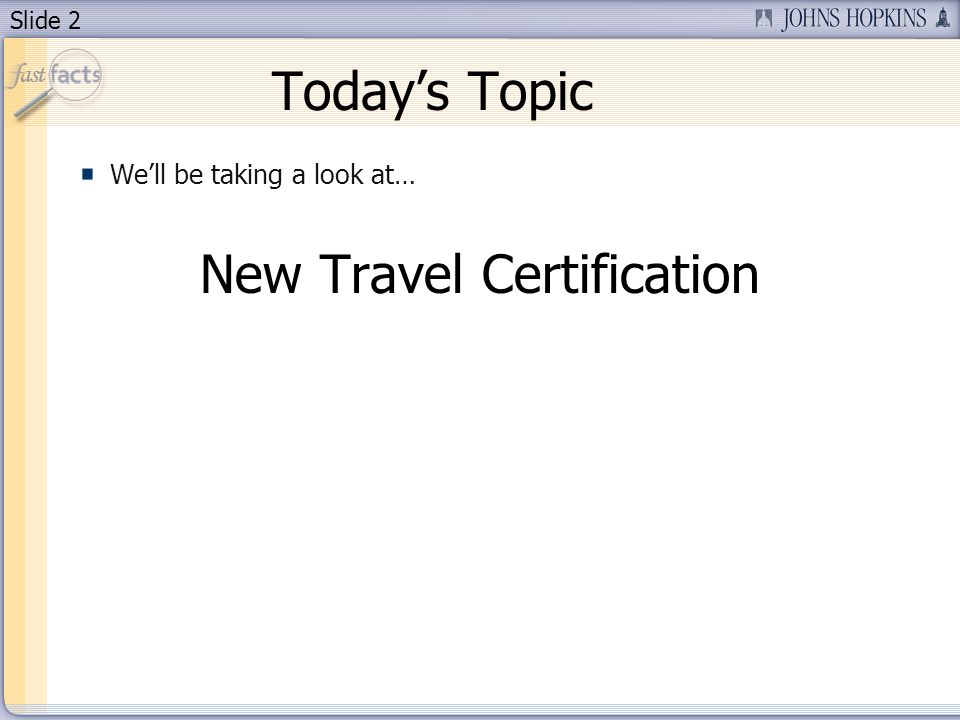 Slide 2 Todays Topic Well be taking a look at… New Travel Certification