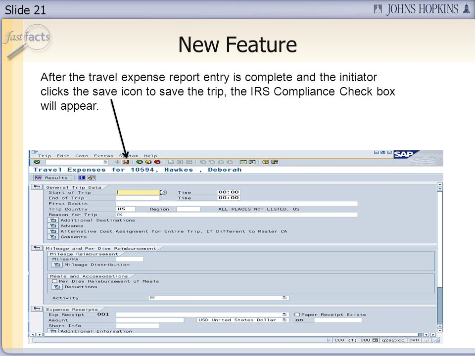 Slide 21 New Feature After the travel expense report entry is complete and the initiator clicks the save icon to save the trip, the IRS Compliance Check box will appear.