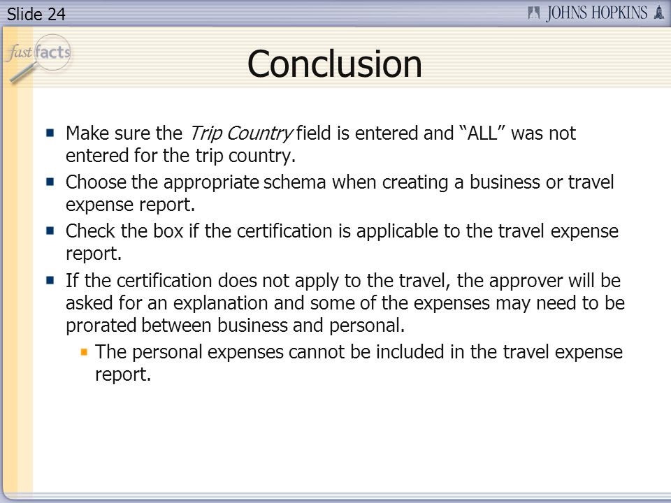 Slide 24 Conclusion Make sure the Trip Country field is entered and ALL was not entered for the trip country.