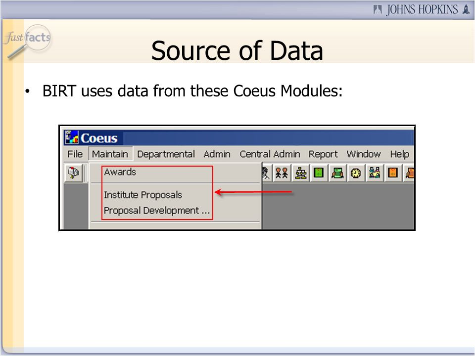 Source of Data BIRT uses data from these Coeus Modules: