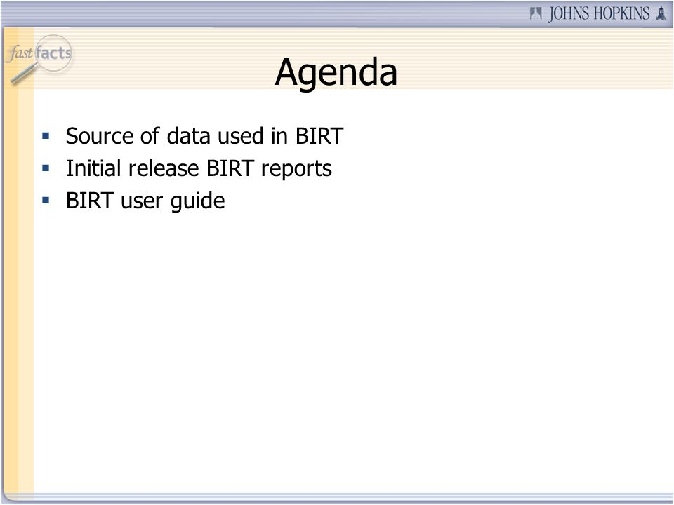 Agenda Source of data used in BIRT Initial release BIRT reports BIRT user guide