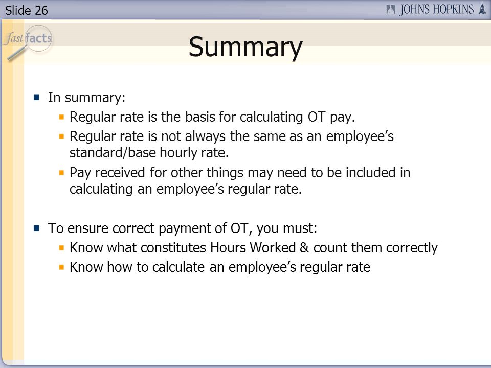 Slide 26 Summary In summary: Regular rate is the basis for calculating OT pay.