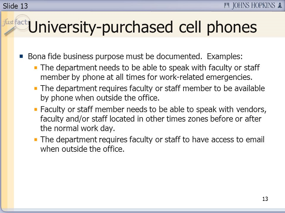 Slide 13 University-purchased cell phones Bona fide business purpose must be documented.