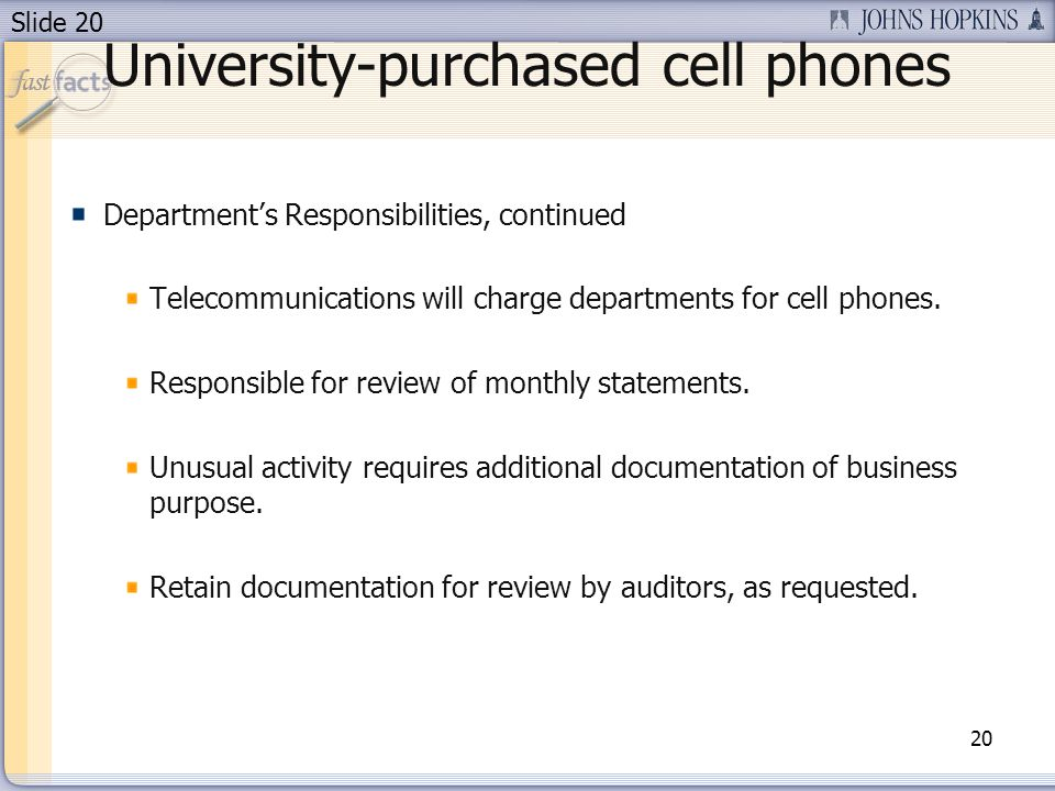 Slide 20 University-purchased cell phones Departments Responsibilities, continued Telecommunications will charge departments for cell phones.