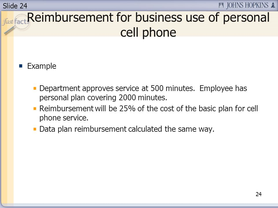Slide 24 Reimbursement for business use of personal cell phone Example Department approves service at 500 minutes.