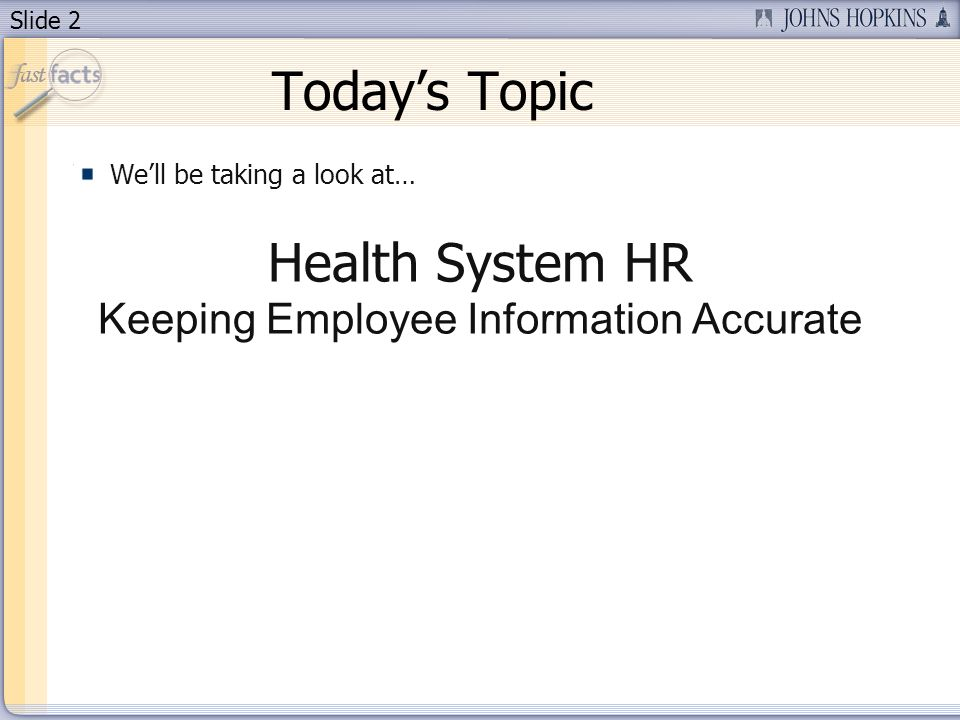 Slide 2 Todays Topic Well be taking a look at… Health System HR Keeping Employee Information Accurate