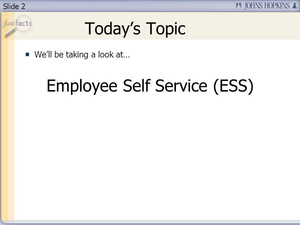 Slide 2 Todays Topic Well be taking a look at… Employee Self Service (ESS)