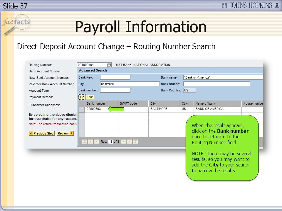 Slide 37 Payroll Information Direct Deposit Account Change – Routing Number Search When the result appears, click on the Bank number once to return it to the Routing Number field.