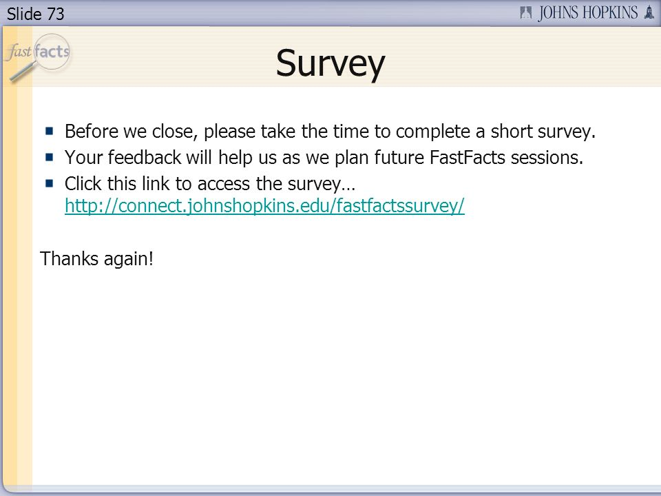 Slide 73 Survey Before we close, please take the time to complete a short survey.