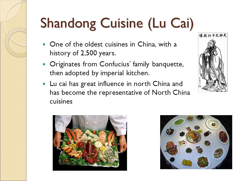 Shandong Cuisine (Lu Cai) One of the oldest cuisines in China, with a history of 2,500 years.
