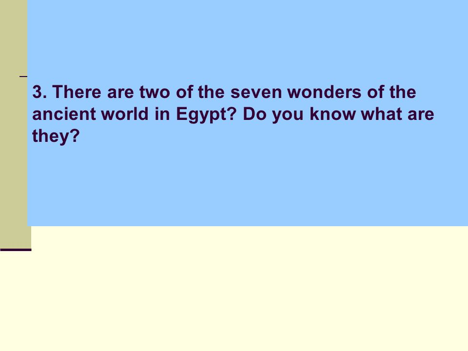 3. There are two of the seven wonders of the ancient world in Egypt Do you know what are they