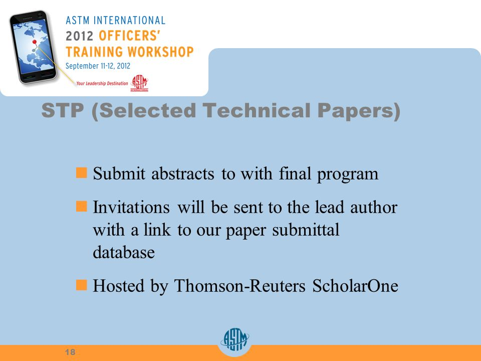 Submit abstracts to with final program Invitations will be sent to the lead authorwith a link to our paper submittaldatabase Hosted by Thomson-Reuters ScholarOne STP (Selected Technical Papers) 18