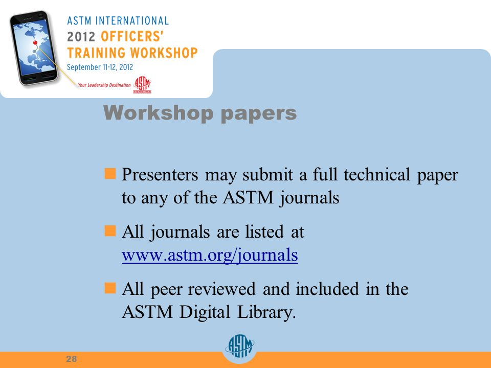 Workshop papers Presenters may submit a full technical paper to any of the ASTM journals All journals are listed at     All peer reviewed and included in the ASTM Digital Library.