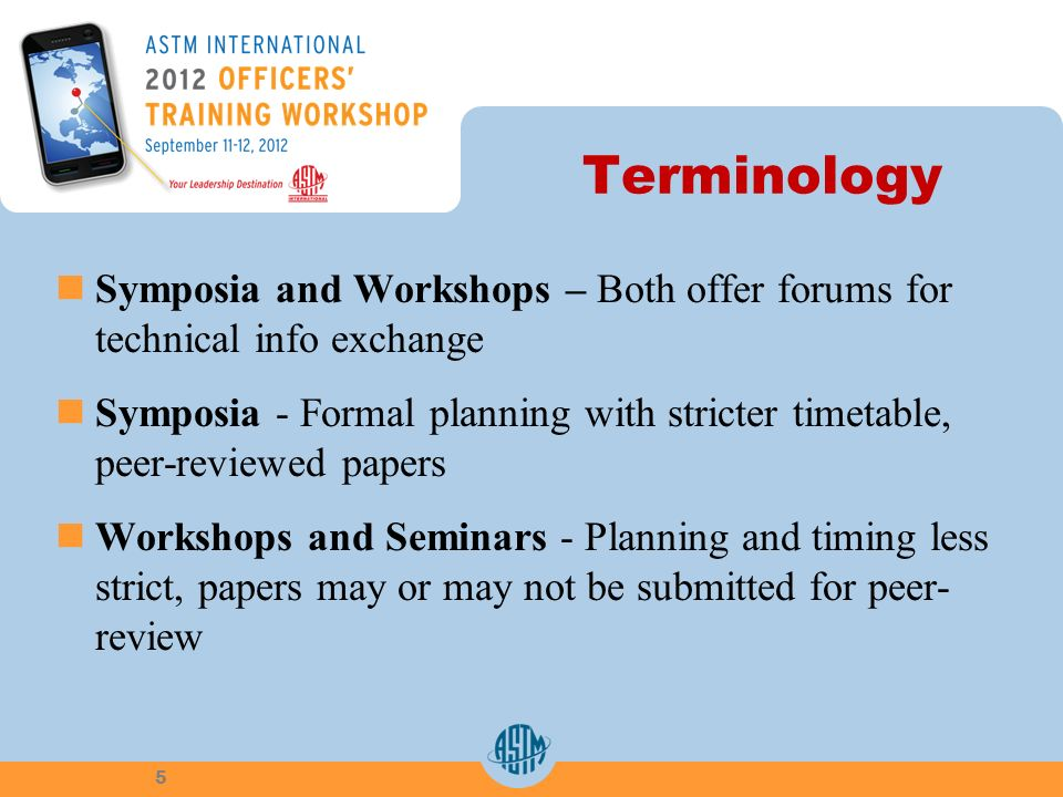 Terminology Symposia and Workshops – Both offer forums for technical info exchange Symposia - Formal planning with stricter timetable, peer-reviewed papers Workshops and Seminars - Planning and timing less strict, papers may or may not be submitted for peer- review 5