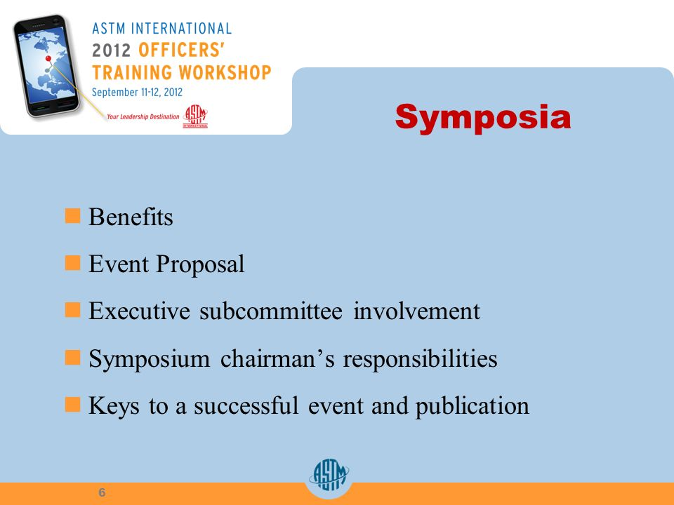 Symposia Benefits Event Proposal Executive subcommittee involvement Symposium chairmans responsibilities Keys to a successful event and publication 6