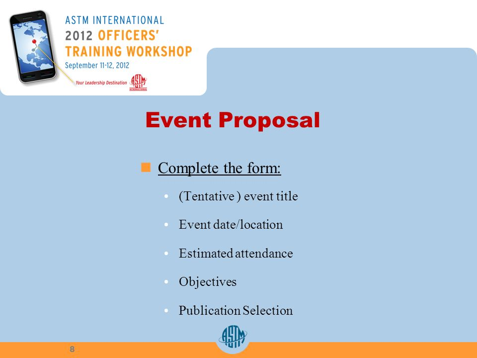 Event Proposal Complete the form: (Tentative ) event title Event date/location Estimated attendance Objectives Publication Selection 8