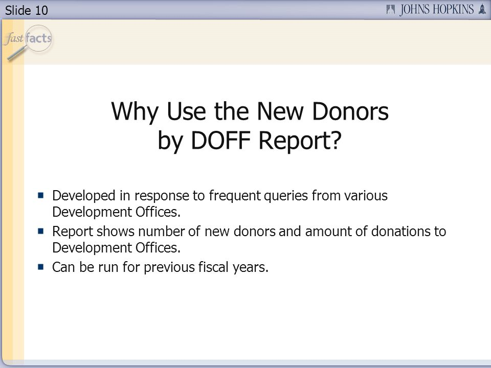 Slide 10 Why Use the New Donors by DOFF Report.