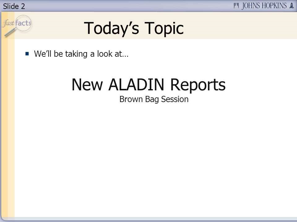 Slide 2 Todays Topic Well be taking a look at… New ALADIN Reports Brown Bag Session