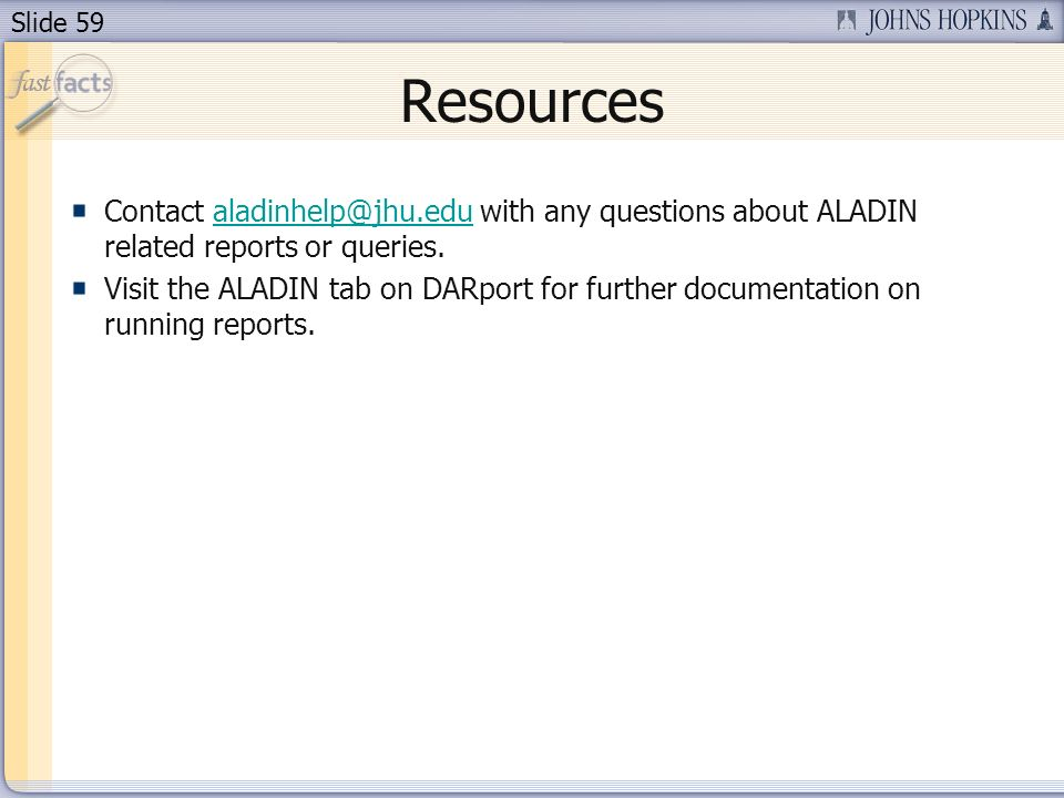 Slide 59 Resources Contact with any questions about ALADIN related reports or Visit the ALADIN tab on DARport for further documentation on running reports.